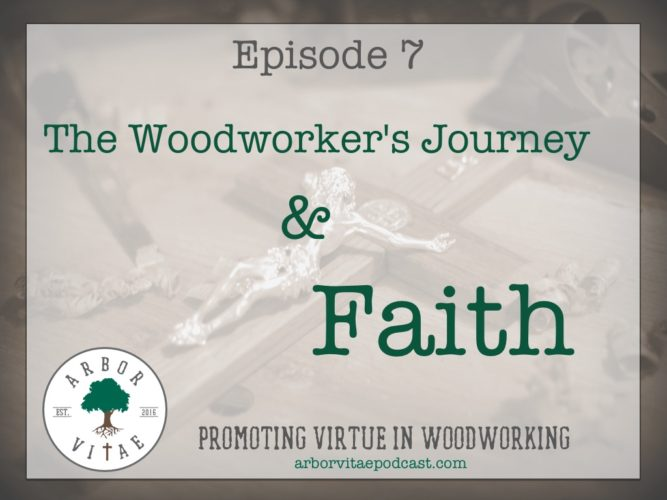 Episode 7: The Woodworker's Journey and Faith