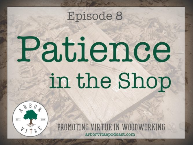 Episode 8: Patience in the Shop (with can't miss Blooper Reel!)