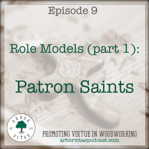Episode 9: Patron Saints of Woodworking (Role Models: Part 1)